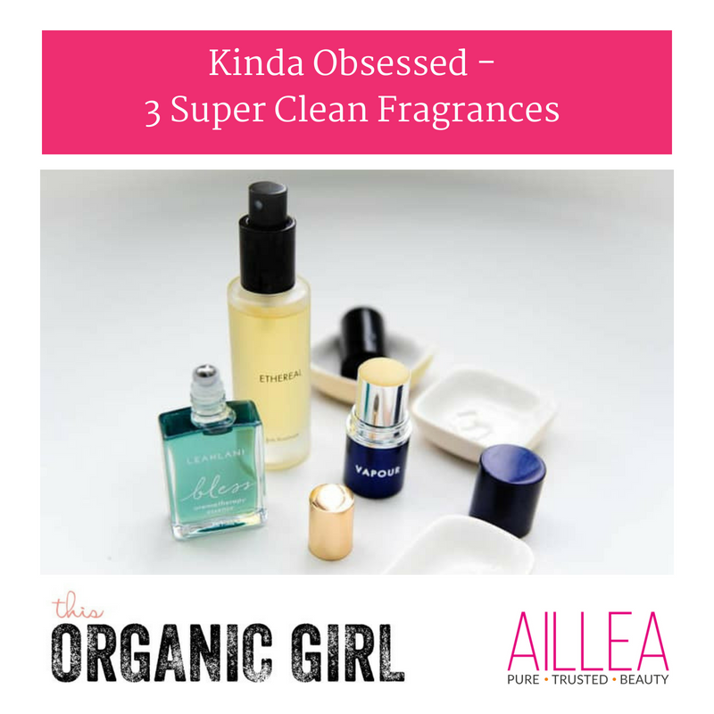 kinda obsessed 3 super clean fragrances. article by this organic girl