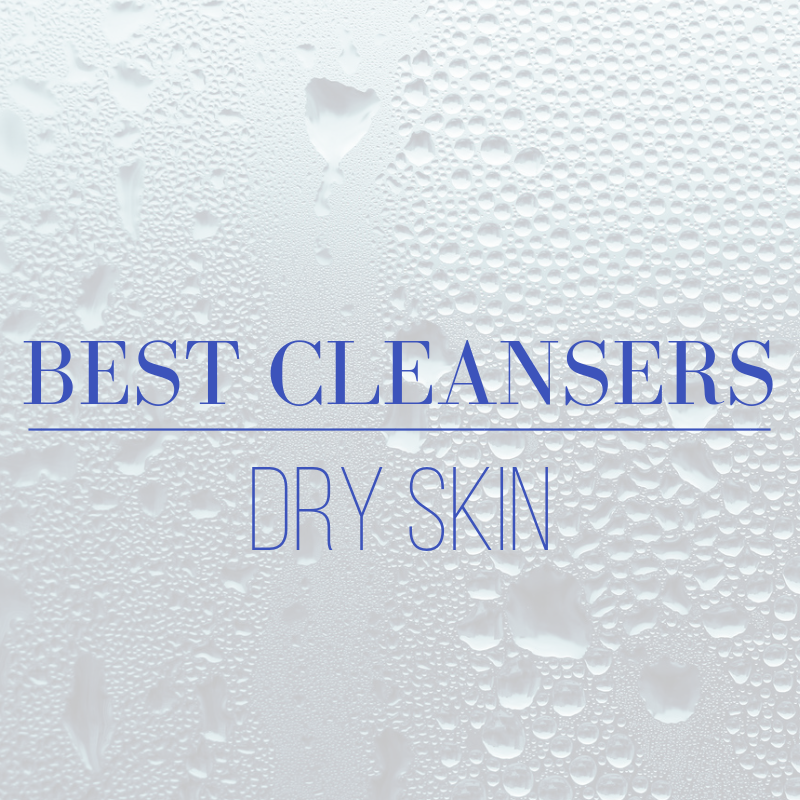 Best cleansers for dry skin💧