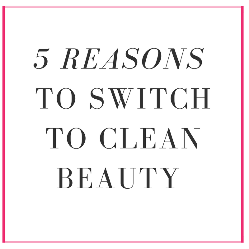 5 Reasons to Switch to Clean Beauty