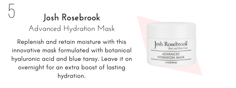 josh rosebrook advanced hydration mask: replenish and retain moisture with this innovative mask formulated with botanical hyaluronic acid and blue tansy. leave it on overnight for an extra boost of lasting hydration.