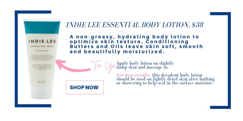 indie lee essential body lotion, $38. a non-greasy, hydrating body lotion to optimize skin texture. conditioning butters and oils leave skin soft, smooth and beautifully moisturized. to use: apply body lotion on slightly damp skin and massage in. the best results, this decadent body lotion should be used on lightly dried skin after bathing or showering to help seal in the surface moisture.