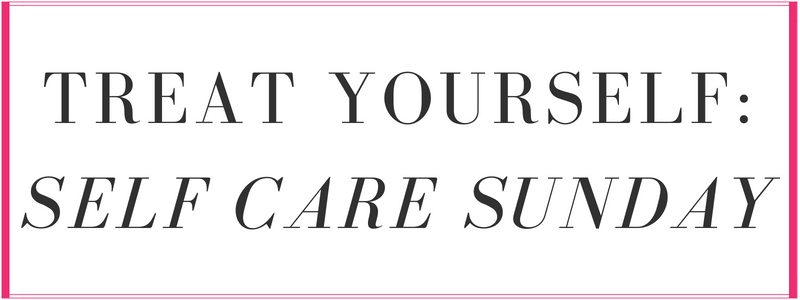 treat yourself: self care sunday