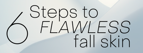 6 steps to flawless fall skin