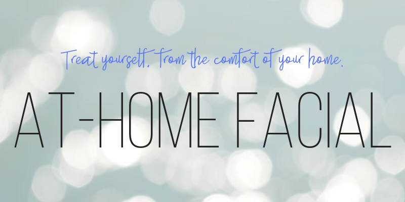 treat yourself from the comfort of your own home: at-home facial