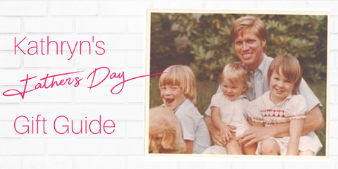 Kathryn's Father's Day Gift Guide