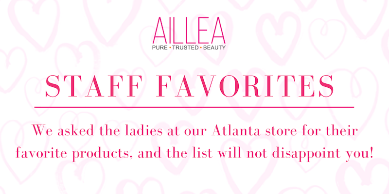 aillea staff favorites - atlanta. we asked the ladies at our atlanta store for their favorite products, and the list will not disappoint!