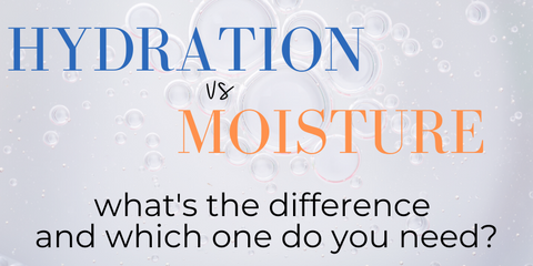 hydration vs moisture. what's the difference and which one do you need?