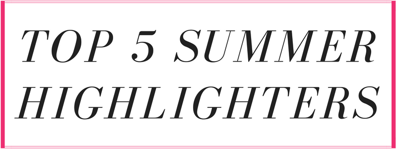 top 5 summer highlighters