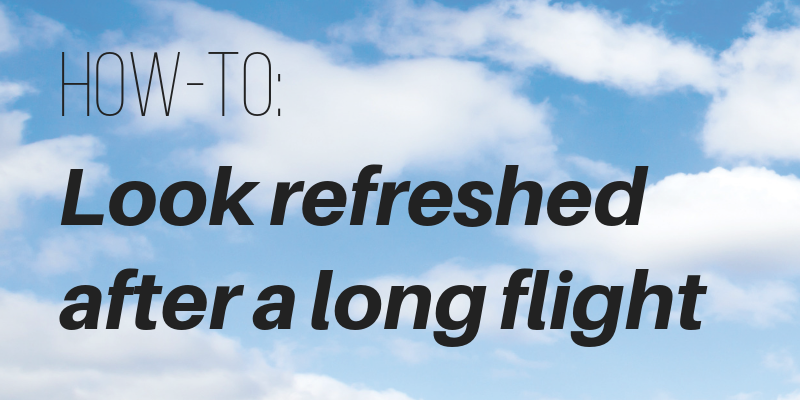 how-to: look refreshed after a long flight