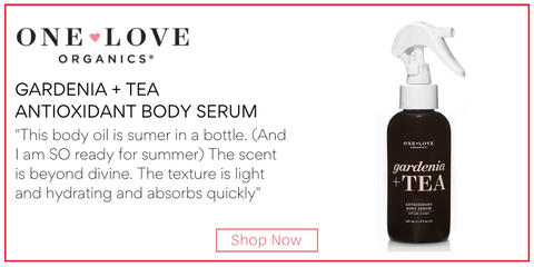 "gardenia and tea antioxidant body serum from one love organics. ""This body oil is sumer in a bottle. (And I am SO ready for summer) The scent is beyond divine. The texture is light and hydrating and absorbs quickly"""