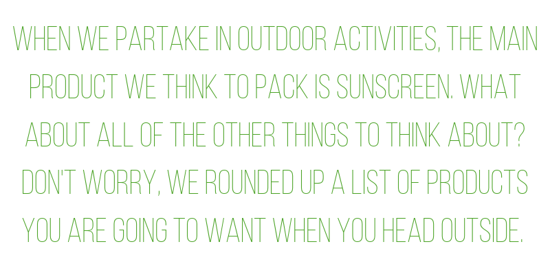when we partake in outdoor activities, the product we think to pack is sunscreen. what about all of the other things to think about? don't worry, we rounded up a list of products you are going to want when you head outside.