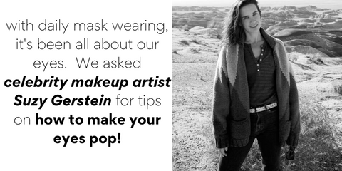 with daily mask wearing, it's been all about our eyes.  We asked celebrity makeup artist Suzy Gerstein for tips on how to make your eyes pop!