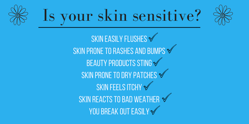 is your skin sensitive? skin easily flushes, skin prone to rashes and bumps, beauty products sting, skin prone to dry patches, skin feels itchy, skin reacts to bad weather, you break out easily