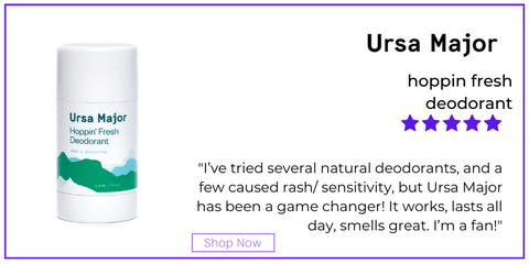 "hoppin fresh deodorant. 5 star rating. customer review: ""I've tried several natural deodorants, and a few caused rash/ sensitivity, but Ursa Major has been a game changer! It works, lasts all day, smells great. I'm a fan!"""