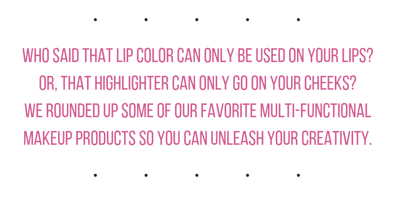 who said that lip color can only be used on your lips? or, that highlighter can only go on your cheeks? we rounded up some of our favorite multi-functional makeup products so you can unleash your creativity.