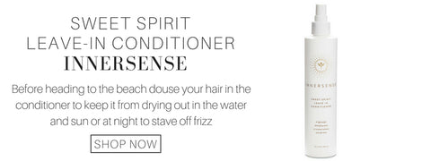 sweet spirit leave-in conditioner from innersense: before heading to the beach, douse your hair in the conditioner to keep it from drying out in the water and sun or at night to stave off frizz.