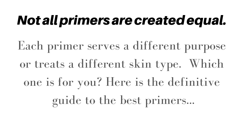 not all primers are created equal. each primer serves a different purpose and treats a different skin type. which one is for you? here is the definitive guide to the best primers...