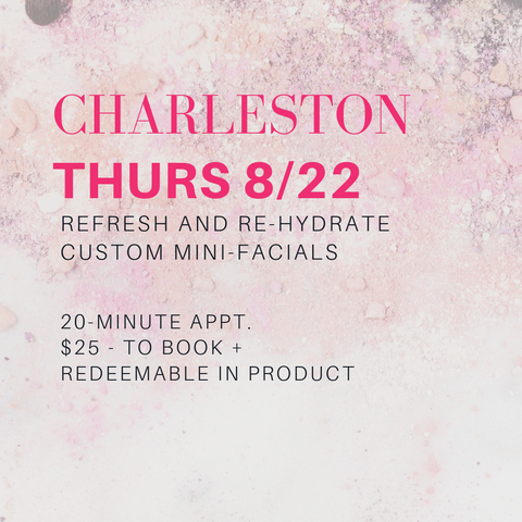 charleston thursday 8/22. refresh and re-hydrate custom mini-facials. 20-minute appt. $25 - to book and redeemable in product.