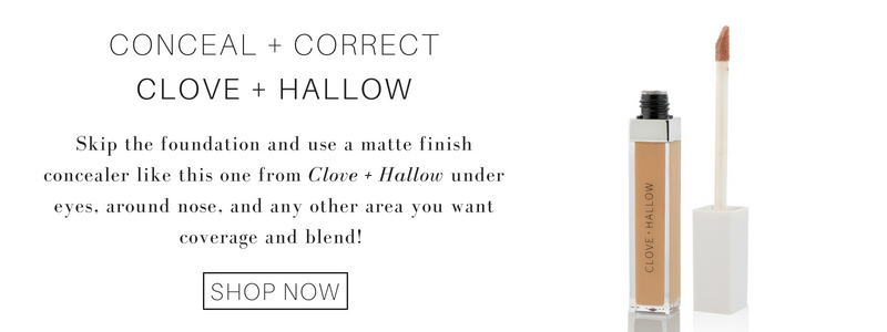 conceal and correct from clove and hallow: skip the foundation and use a matte finish concealer like this one from clove and hallow under eyes, around nose, and any other area you want coverage and blend!