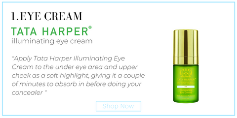 "1. use tata harper eye cream. ""Apply Tata Harper Illuminating Eye Cream to the under eye area and upper cheek as a soft highlight, giving it a couple of minutes to absorb in before doing your concealer """