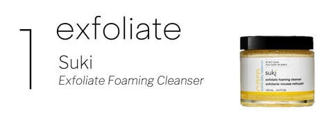 1. exfoliate. pictured: suki exfoliate foaming cleanser