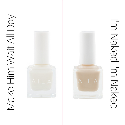AILA Neutrals: Make Him Wait All Day and I'm Naked I'm Naked