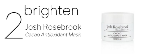 2. brighten. pictured: josh rosebrook cacao antioxidant mask