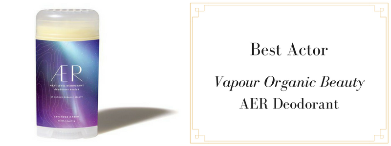 best actor: vapour organic beauty AER deodorant
