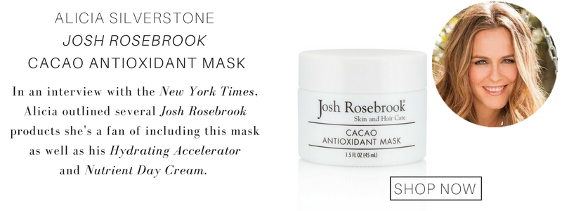 Alicia Silverstone Josh Rosebrook cacao antioxidant mask. in an interview with the new york times, alicia outlined several josh rosebrook products she's a fan of including this mask as well as his hydrating accelerator and nutrient day cream.