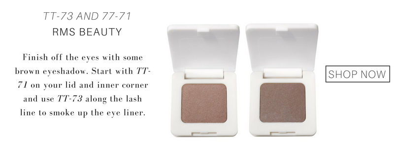 TT-73 and 77-71 eyeshadow from RMS beauty. finish off the eyes with some brown eyeshadow. start with TT-71 on your lid and inner corner and use TT-73 along the lash line to smoke up the eye liner.