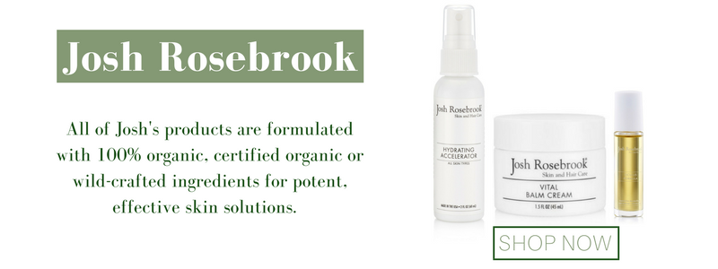 josh rosebrook: all of josh's products are formulated with 100% organic, certified organic or wild-crafted ingredients for potent, effective skin solutions.