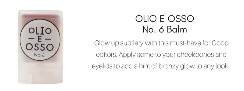 olio e osso no. 6 balm: glow up subtlety with this must have for goop editors. apply some to your cheekbones and eyelids to add a hint of bronzy glow to any look.