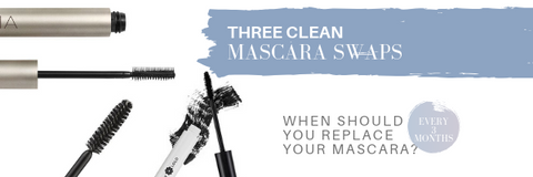 three clean mascara swaps. when should you replace your mascara? every three months