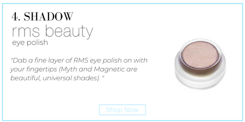 "4. apply rms beauty eye polish. ""Dab a fine layer of RMS eye polish on with your fingertips (Myth and Magnetic are beautiful, universal shades). """