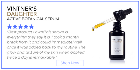 "active botanical serum from vintner's daughter. 5 star rating. customer review: ""Best product I own!This serum is everything they say it is. I took a month break from it and could immediately tell once it was added back to my routine. The glow and texture of my skin when applied twice a day is remarkable."""