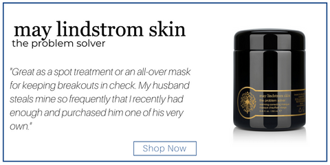 "the problem solver from may lindstrom skin. ""Great as a spot treatment or an all-over mask for keeping breakouts in check. My husband steals mine so frequently that I recently had enough and purchased him one of his very own."""