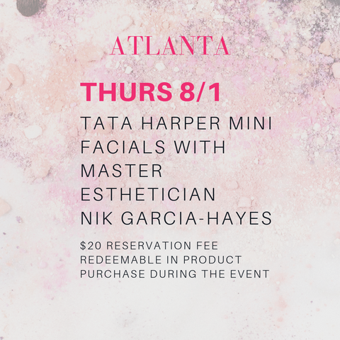 atlanta thursday 8/1. tata harper mini facials with master esthetician nik garcia-hayes. $20 reservation fee redeemable in product purchase during the event.