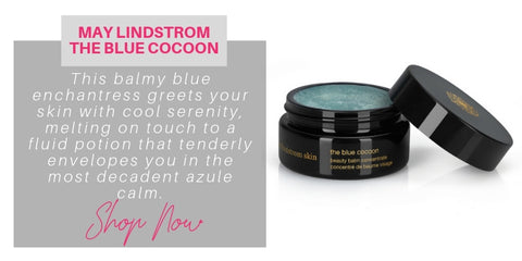 may lindstrom the blue cocoon: this balmy blue enchantress greets your skin with cool serenity, melting on touch to a fluid potion that tenderly envelopes you in the most decadent azule calm.