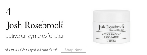 4. josh rosebrook active enzyme exfoliator. chemical and physical exfoliant.