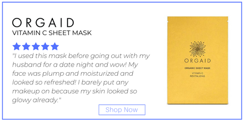 "vitamin c sheet mask from orgaid. 5 star rating. customer review: ""I used this mask before going out with my husband for a date night and wow! My face was plump and moisturized and looked so refreshed! I barely put any makeup on because my skin looked so glowy already."""