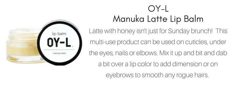 oy-l manuka latte lip balm: latte with honey isn't just for sunday brunch! this multi use product can be used on cuticles. under the eyes, nails or elbows. mix it up a bit and dab a bit over a lip color to add dimension or on eyebrows to smooth any rogue hairs.