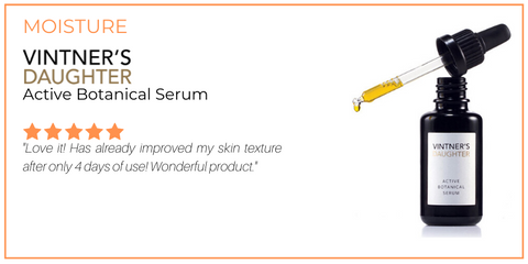 "moisture: active botanical serum from vintner's daughter. 5 star rating. customer review: ""Love it! Has already improved my skin texture after only 4 days of use! Wonderful product."""