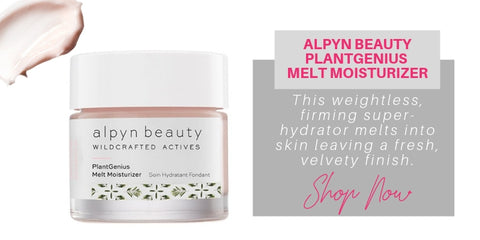 alpyn beauty plantgenius melt moisturizer: this weightless, firming super-hydrator melts into skin leaving a fresh, velvety finish.