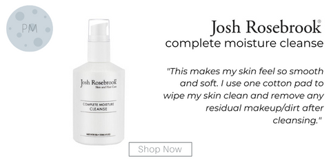 "night routine. complete moisture cleanse from josh rosebrook. ""This makes my skin feel so smooth and soft. I use one cotton pad to wipe my skin clean and remove any residual makeup/dirt after cleansing."""