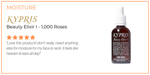 "moisture: beauty elixir I - 1,000 roses from kypris. 5 star rating. customer review: ""Love this product!I don't really need anything else for moisture for my face & neck. It feels like heaven & lasts all day!"""
