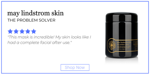 "the problem solver from may lindstrom skin. 5 star rating. customer review: ""This mask is incredible! My skin looks like I had a complete facial after use."""