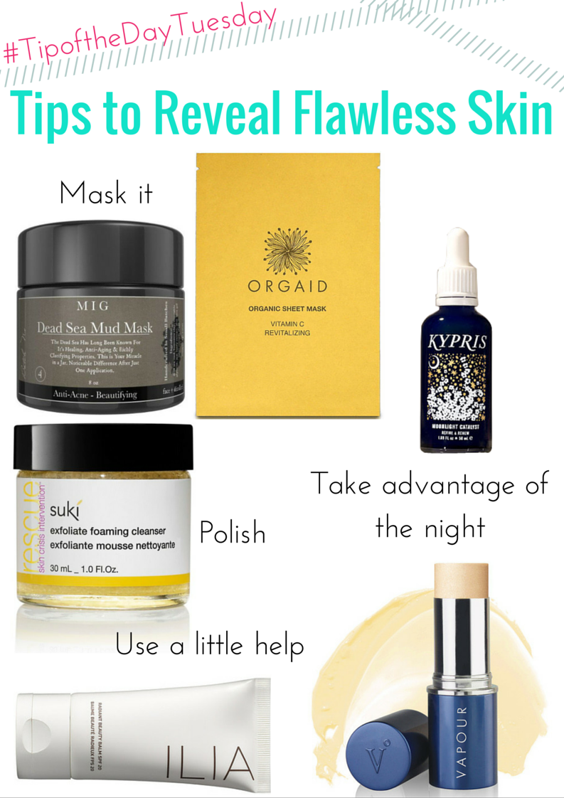 tips to reveal flawless skin: mask it. take advantage of the night. polish. use a little help.