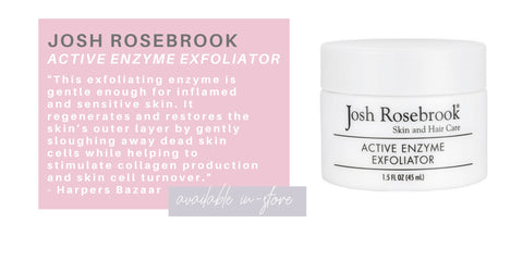 "active enzyme exfoliator from josh rosebrook. ""this exfoliating enzyme is gentle enough for inflamed and sensitive skin. it regenerates and restores the skin's outer layer by gently sloughing away dead skin cells while helping to stimulate collagen production and skin cell turnover."" -Harper's Bazaar"
