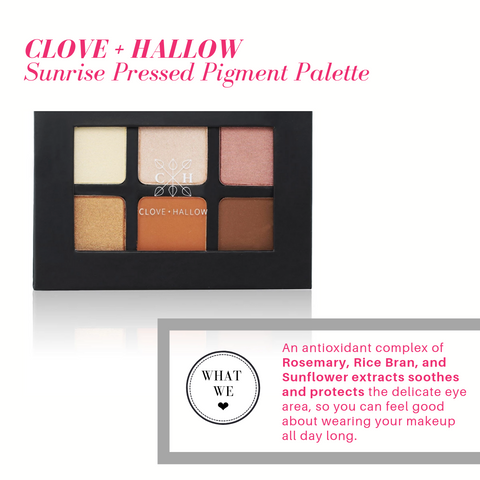 clove and hallow sunrise pressed pigment palette: an antioxidant complex of rosemary, rice bran, and sunflower extracts soothes and protects the delicate eye area, so you can feel good about wearing your makeup all day long.