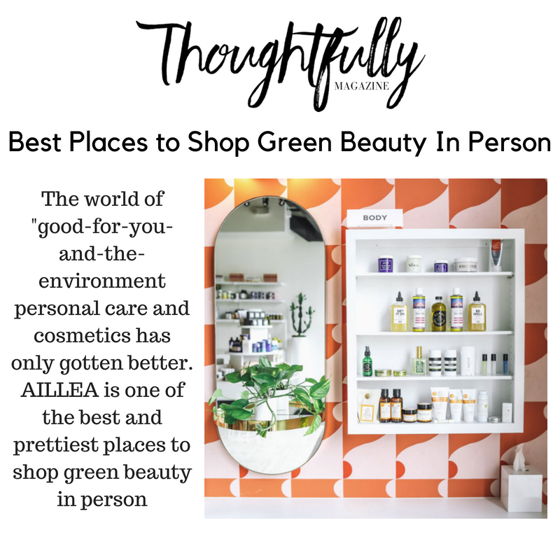 Best Places to Shop Green Beauty in Person. article from thoughtfully magazine. the world of good for you and the environment personal care and cosmetics has only gotten better. Aillea is one of the best and prettiest places to shop green beauty in person.